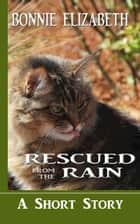 Rescued From the Rain ebook by Bonnie Elizabeth