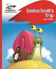 Reading Planet - Sasha Snail's Trip - Red B: Rocket Phonics ebook by Alison Milford