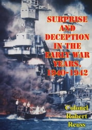 Surprise And Deception In The Early War Years, 1940-1942 ebook by Colonel Robert Reuss