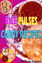 Rice, Pulses, Curry Recipes ebook by Mahesh Dutt Sharma