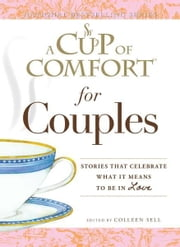 A Cup of Comfort for Couples - Stories that celebrate what it means to be in love ebook by Colleen Sell