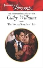 The Secret Sanchez Heir - A Secret Baby Romance ebook by Cathy Williams