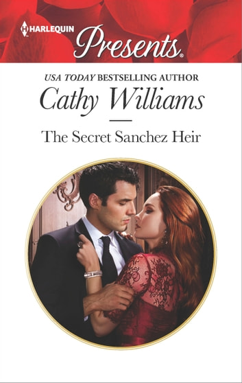 The Secret Sanchez Heir - A sensual story of passion and romance ebook by Cathy Williams