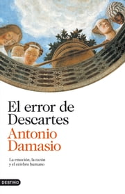 El error de Descartes - La emoción, la razón y el cerebro humano ebook by Antonio Damasio, Joandomènec Ros