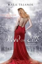 Blood on Silk - An Awakened By Blood Novel ebook by Marie Treanor