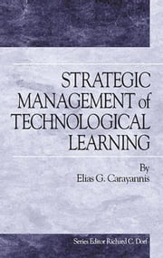 Strategic Management of Technological Learning ebook by Carayannis, Elias