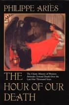 The Hour of Our Death ebook by Philippe Aries