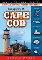 The Mystery at Cape Cod ebook by Carole Marsh