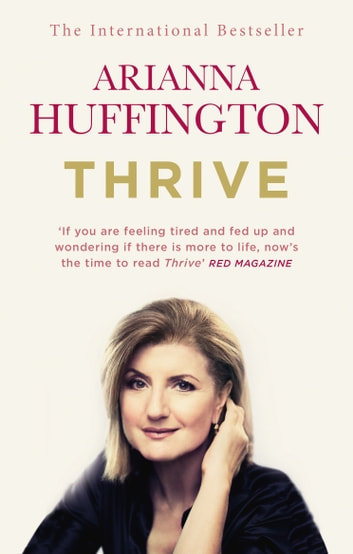 Thrive - The Third Metric to Redefining Success and Creating a Happier Life eBook by Arianna Huffington