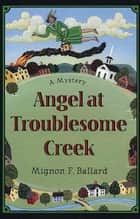 Angel at Troublesome Creek ebook by Mignon F. Ballard