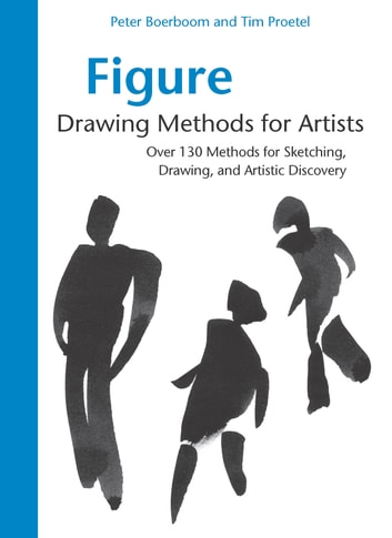 Figure Drawing Methods for Artists - Over 130 Methods for Sketching, Drawing, and Artistic Discovery ebook by Peter Boerboom,Tim Proetel