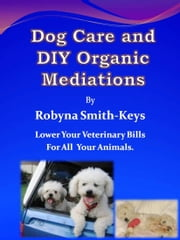 Dog Care an D I Y Organic Medications ebook by Robyna Smith-Keys