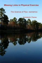 Missing Links in Physical Exercise - The science of Plyo- Isometrics ebook by Constantin Panow