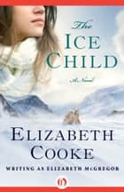 The Ice Child ebook by Elizabeth Cooke