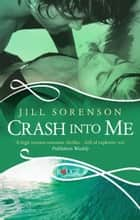 Crash into Me: A Rouge Romantic Suspense ebook by Jill Sorenson