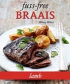 Fuss-free Braais: Lamb ebook by Hilary Biller