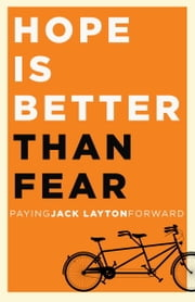 Hope Is Better Than Fear (e-book original) - Paying Jack Layton Forward ebook by Random House