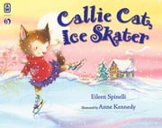 Callie Cat, Ice Skater ebook by Eileen Spinelli,Anne Kennedy