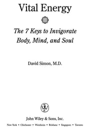 Vital Energy - The 7 Keys to Invigorate Body, Mind, and Soul ebook by David Simon M.D.