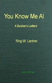 You Know Me Al - A Busher's Letters ebook by Ring W. Lardner