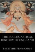 Bede's Ecclesiastical History of England ebook by The Honorable Bede, A. M. Sellar