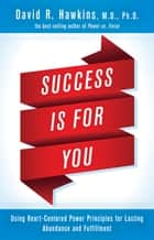 Success Is for You ebook by David R. Hawkins, M.D./Ph.D.