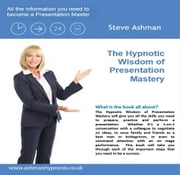 The Hypnotic Wisdom of Presentation Mastery ebook by Steven Ashman