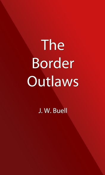 The Border Outlaws (Illustrated Edition) ebook by J. W. Buel
