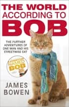 The World According to Bob - The further adventures of one man and his street-wise cat ebook by James Bowen