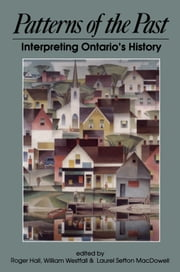 Patterns of the Past - Interpreting Ontario's History ebook by Roger Hall,Anthony Westell,Laurel Sefton MacDowell