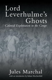 Lord Leverhulme's Ghosts - Colonial Exploitation in the Congo ebook by Jules Marchal