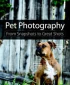 Pet Photography - From Snapshots to Great Shots ebook by Alan Hess