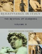 Renaissance in Italy : The Revival of Learning, Volume II (Illustrated) ebook by FRANCES HODGSON BURNETT