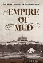 Empire of Mud ebook by J.D. Dickey