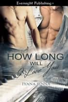 How Long Will I Love You ebook by Iyana Jenna