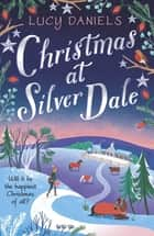 Christmas at Silver Dale - the perfect Christmas romance for 2019 - featuring the original characters in the Animal Ark series! eBook by Lucy Daniels