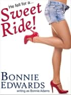 Sweet Ride! ebook by Bonnie Edwards