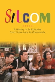 Sitcom - A History in 24 Episodes from I Love Lucy to Community ebook by Saul Austerlitz
