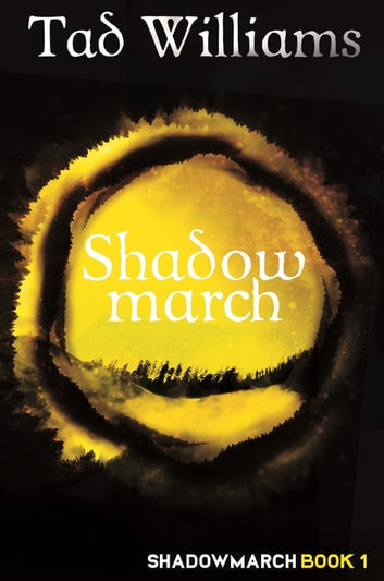 Shadowmarch - Shadowmarch Book 1 ebook by Tad Williams