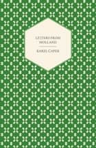 Letters from Holland ebook by Karel Čapek