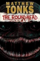 The Roundhead: Definitive Edition ebook by Matthew Tonks