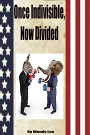 Once Indivisible, Now Divided ebook by Wendy Lee