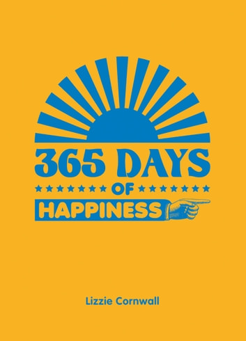 365 Days of Happiness eBook by Lizzie Cornwall