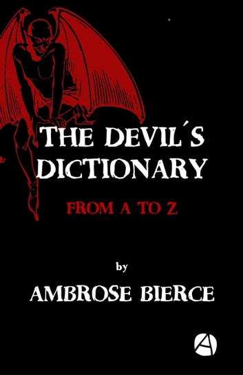 The Devil´s Dictionary - From A to Z eBook by Ambrose Bierce