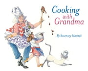 Cooking with Grandma ebook by Rosemary Mastnak