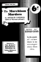 The Murchison Murders ebook by Arthur W. Upfield