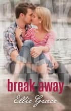Break Away ebook by Ellie Grace