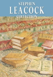 Stephen Leacock Collection ebook by Stephen Leacock