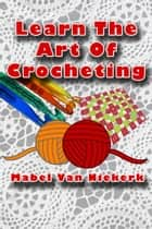 Learn The Art Of Crocheting ebook by Mabel Van Niekerk