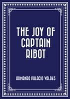 The Joy of Captain Ribot ebook by Armando Palacio Valdés